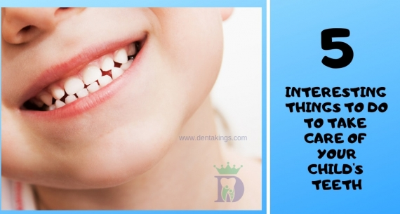 5 Interesting things to do to take care of your Children's Teeth
