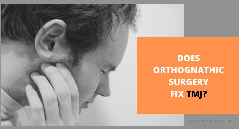 Does Orthognathic Surgery fix TMJ problem?